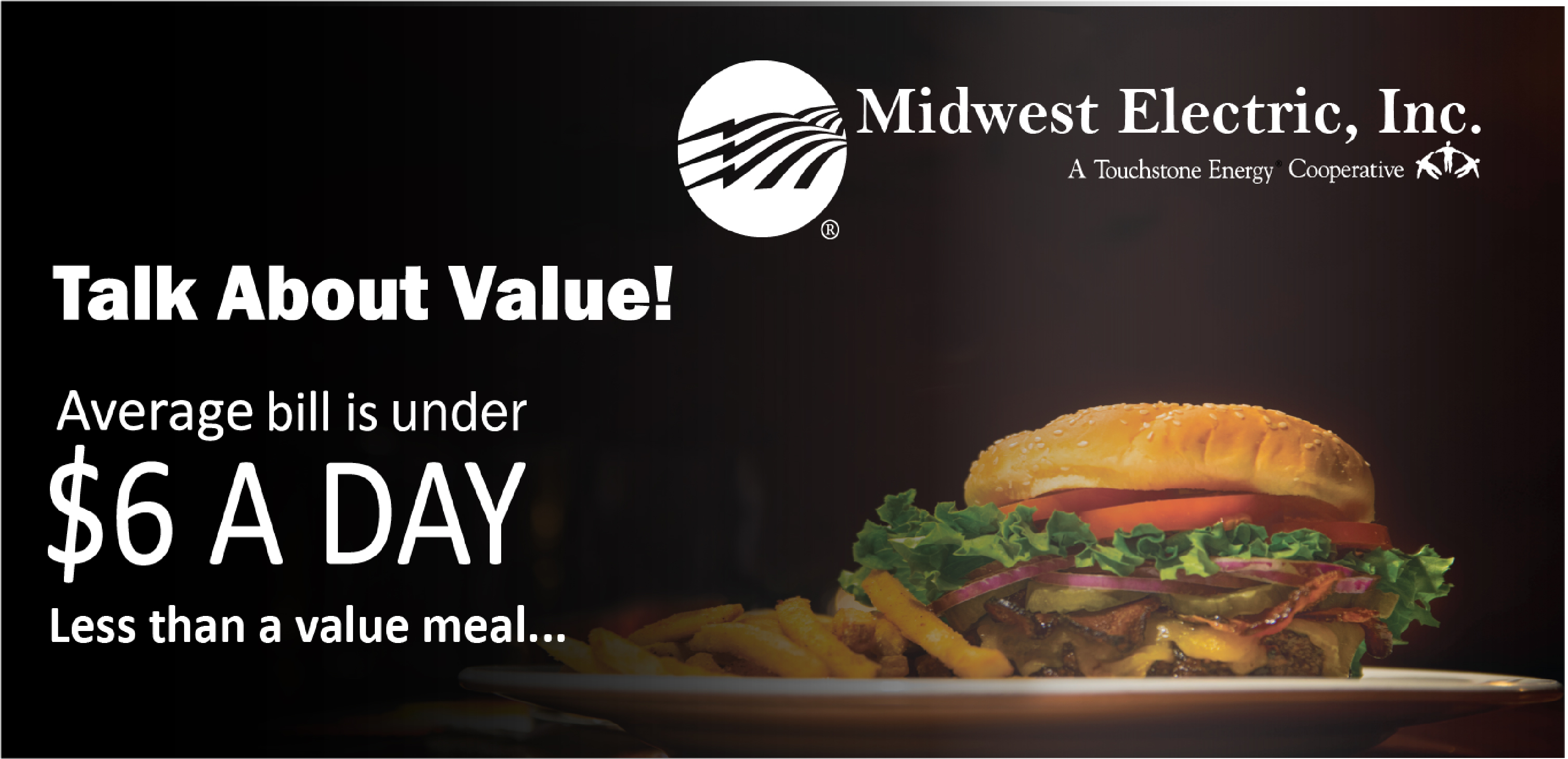 Electricity is an unbeatable value. Your daily electricity through Midwest costs less than a cheeseburger!