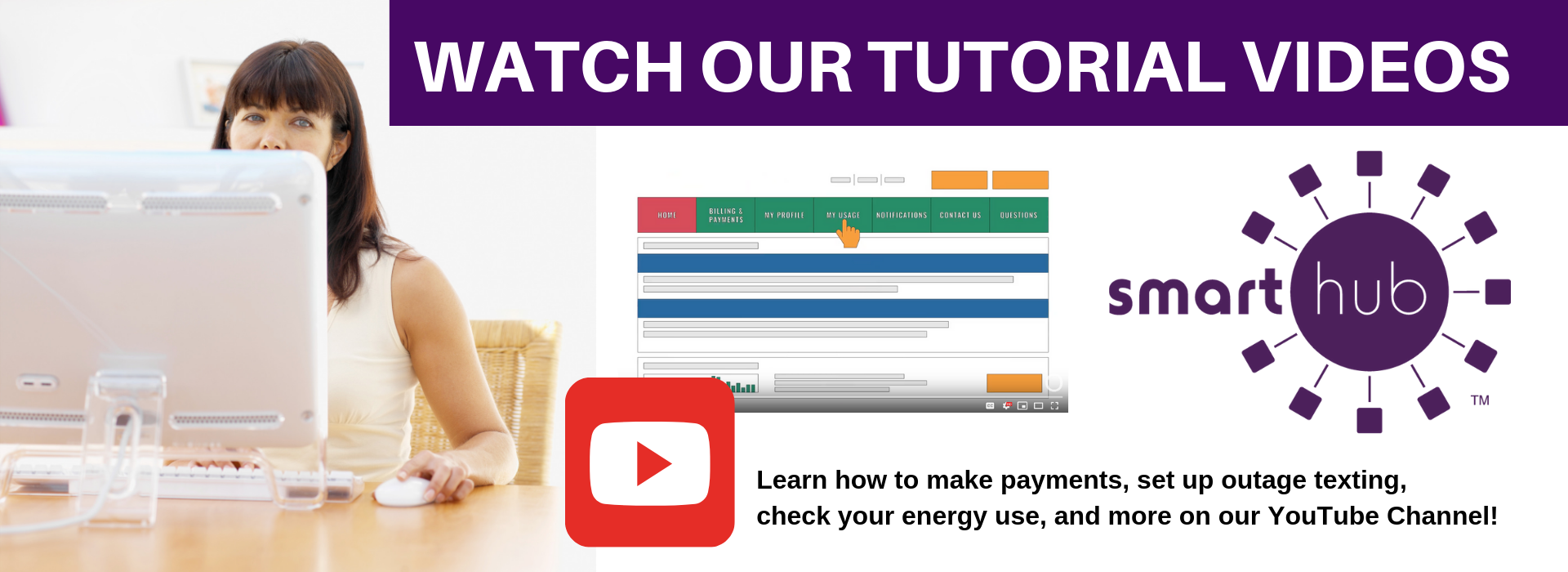 Learn how to fully utilize SmartHub with our tutorial videos!